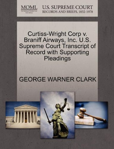 curtiss-wright-corp-v-braniff-airways-inc-us-supreme-court-transcript-of-record-with-supporting-plea
