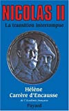 NICOLAS II, LA TRANSITION INTERROMPUE. Une biographie politique