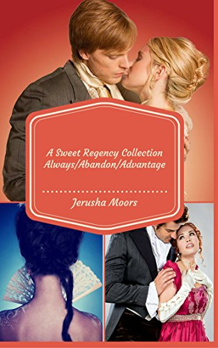 free kindle book Always/Abandon/Advantage: A Sweet Regency Romance Collection