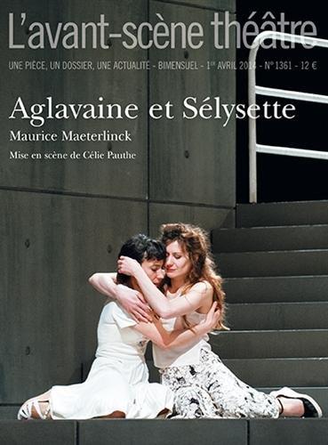 L'Avant-scène théâtre, N° 1361, avril 2014 : Aglavaine et Sélysette