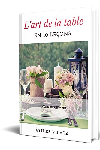 L'ART DE LA TABLE EN 10 LEÇONS