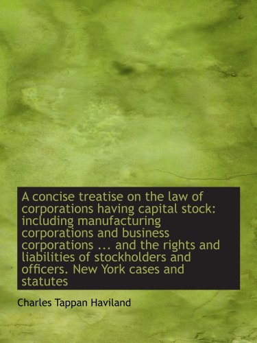 A concise treatise on the law of corporations having capital stock: including manufacturing corporat