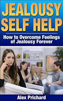 Jealousy Self Help: How to Overcome Feelings of Jealousy Forever (Self Help, Self Help Books) (English Edition) par [Prichard, Alex]