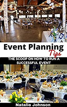 Event Planning Tips: The Straight Scoop on How to Run a Successful Event (Event Planning, Event Planning Book, Event Planning Business) by [Johnson, Natalie]
