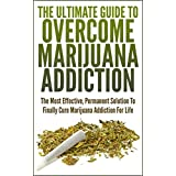 The Ultimate Guide To Overcome Marijuana Addiction: The Most Effective, Permanent Solution To Finally Cure Marijuana Addiction For Life (Addiction, Marijuana, ... Addiction, Smoking Pot) (English Edition)