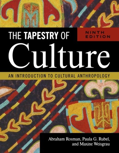 The Tapestry of Culture: An Introduction to Cultural Anthropology, Ninth Edition