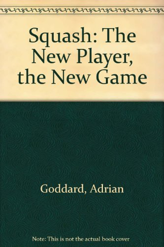 Squash: The New Player, the New Game por Adrian Goddard