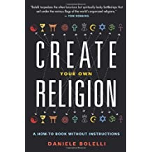 Create Your Own Religion: A How-To Book without Instructions by Daniele Bolelli (2013-04-01)