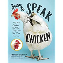 How to Speak Chicken: Why Your Chickens Do What They Do & Say What They Say (English Edition)