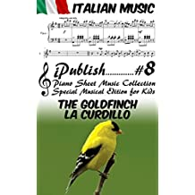 Italian Song The goldfinch (La curdillo) – Piano Sheet Music for Children – Special Musical Edition for Kids (Italian Music Collection Arranged for Piano Book 8) (English Edition)