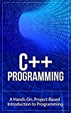 C++: Learn C++ Programming FAST: A Project-Based Introduction To Programming (c programming, c programming for beginners, c programming language) (English Edition)