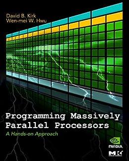 Programming Massively Parallel Processors: A Hands-on Approach par [Kirk, David B., Hwu, Wen-mei W.]