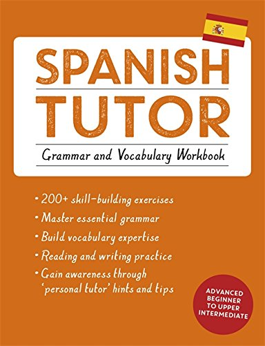 Spanish Tutor: Grammar and Vocabulary Workbook (Learn Spanish with Teach Yourself): Practise Spanish with Teach Yourself