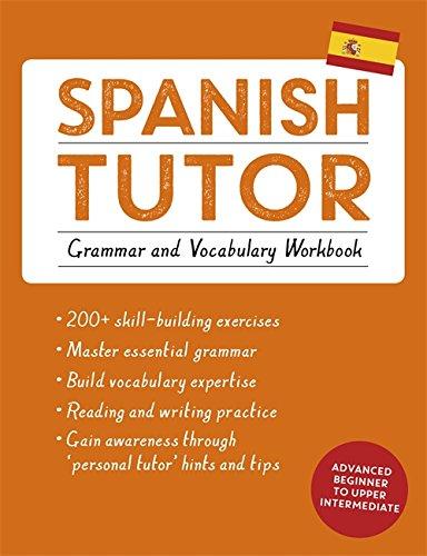 Spanish Tutor: Grammar and Vocabulary Workbook (Learn Spanish with Teach Yourself): Advanced Beginner to Upper Intermediate Course