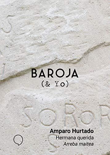 Hermana querida / Arreba maitea (BAROJA & YO) por Amparo Hurtado