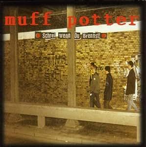 Muff Potter - Schrei Wenn Du Brennst!
