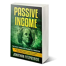 Passive Income: The Holy Grail of Financial Freedom: The Side Hustle Blueprint to Learn How to Make Money Without Being Actively Involved (English Edition)