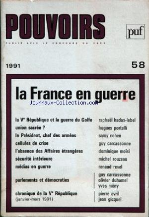 POUVOIRS [No 58] du 31/12/1991 - la france en guerre la vie republique et la guerre du golde - raphael hadas lebel union sacree - hugues portelli le president chef des armees - samy cohen cellules de crise - guy carcassonne l'absence des affaires etrangeres - dominique moisi securite interieure - michel rouzeau medias en guerre - renaud revel parlements et democraties - guy carcassonne - olivier duhamel - yves menu chronique de la ve republique (janvier-mars 1991) - pierre avril - jean gicquel