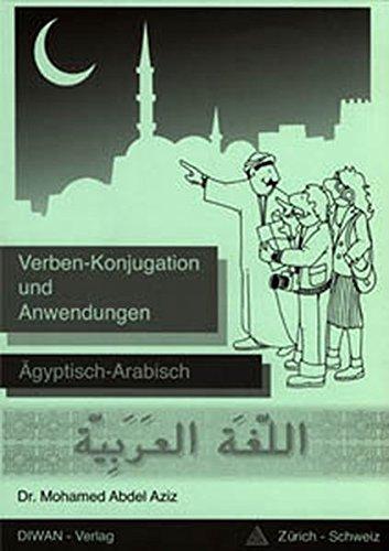 Verben - Konjugation und Anwendungen: Ägyptisch-Arabisch, Lehrmittel für Arabisch-Lernende