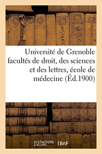 Université de Grenoble facultés de droit, des sciences et des lettres, école de médecine