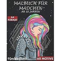 MALBUCH FÜR MÄDCHEN AB 10 JAHREN: 60 Motive / 120 Seiten - Zen-inspiriertes Beschäftigungsbuch für kreative Entfaltung…