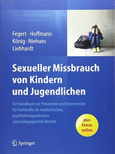 Sexueller Missbrauch von Kindern und Jugendlichen: Ein Handbuch zur Prävention und Intervention für Fachkräfte im medizinischen, psychotherapeutischen und pädagogischen Bereich