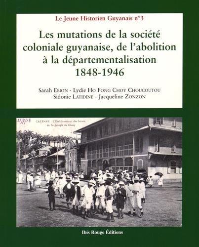 Les mutations de la socit coloniale guyanaise, de l'abolition  la dpartementalisation, 1848-1946