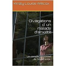 Divagations d' un malade d'anxiété: Un compte personnel de l'expérience. (French Edition)