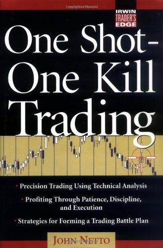 One Shot, One Kill Trading (Irwin Trader's Edge)