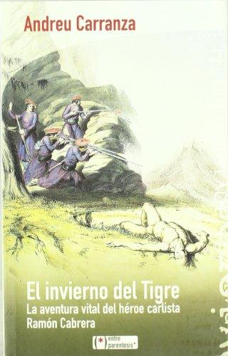 El invierno del Tigre: La aventura vital del héroe carlista Ramón Cabrera (Otros) por Andreu Carranza i Pons