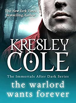 The Warlord Wants Forever (The Immortals After Dark Series Book 1) by [Cole, Kresley]