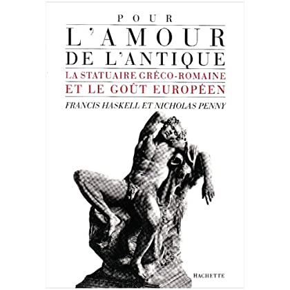 Pour l'amour de l'antique : La statuaire gréco-romaine et le goût européen, 1500-1900