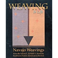 Weaving Is Life: Navajo Weavings from the Edwin L. and Ruth E. Kennedy Southwest Native American Collection (2007-02-22)