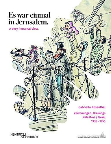 Gabriella Rosenthal. Es war einmal in Jerusalem. A Very Personal View: Zeichnungen. Drawings Palestine / Israel, 1938–1955.