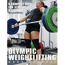 Olympic Weightlifting: A Complete Guide for Athletes & Coaches by Greg Everett (2009-09-25)