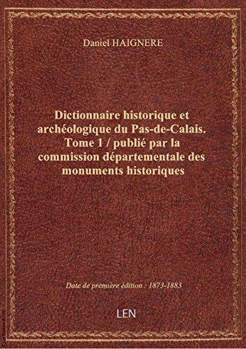 Dictionnaire historique et archéologique du Pas-de-Calais. Tome 1 / publié par la commission départe
