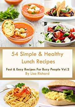 54 Simple & Healthy Lunch Recipes (Fast & Easy Recipes For Busy People Book 2) (English Edition) di [Richard, Lisa]