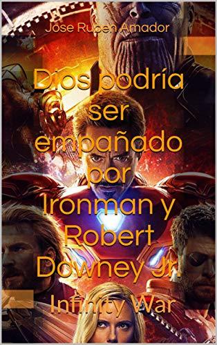 Dios podría ser empañado por Ironman y Robert Downey Jr.: Infinity War por Jose Ruben Amador