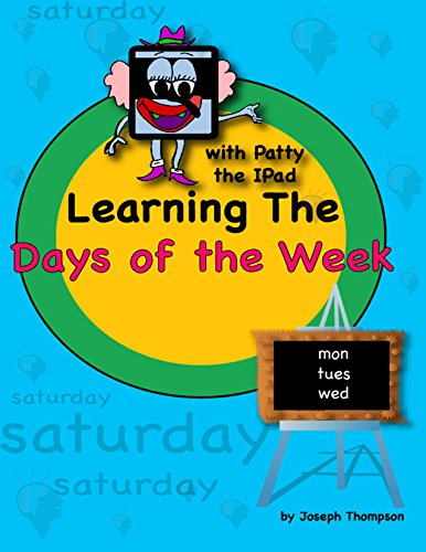 Learning The Days Of The Week With Patty The Ipad: Teach Kids The Concept Of Time With Days Of The Week por Joseph Thompson epub