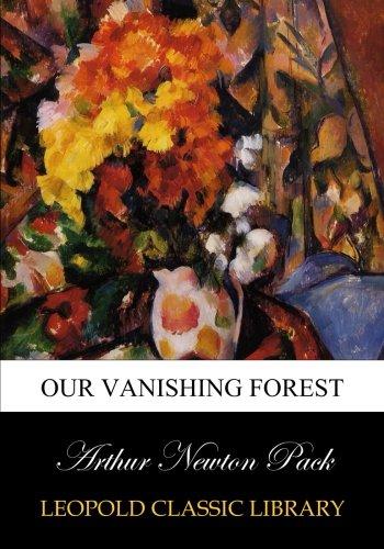 Our vanishing forest por Arthur Newton Pack