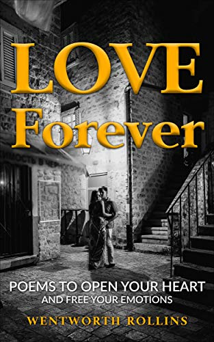 Love Forever: Poems to Open Your Heart and Free Your Emotions ...