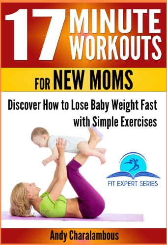 17 Minute Workouts for New Moms - Discover How to Lose Baby Weight Fast with Simple Exercises (Fit Expert Series Book 15) (English Edition) 15 Flat-serie
