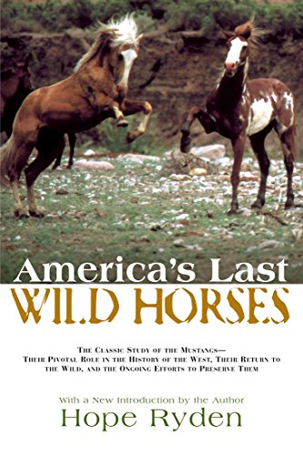 America's Last Wild Horses: The Classic Study of the Mustangs--Their Pivotal Role in the History of the West, Their Return to the Wild, and the Ongoing Efforts to Preserve Them por Hope Ryden