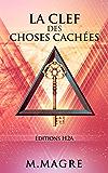 La Clef des Choses Cachées. Edition revue et annotée.: La sagesse des Druides, La légende du Graal, Le secret des Tarots.