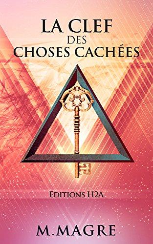 La Clef des Choses Cachées. Edition revue et annotée.: La sagesse des Druides, La légende du Graal, Le secret des Tarots. par M. Magre