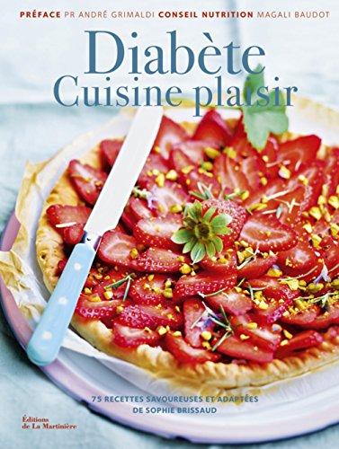 Diabte Cuisine plaisir. 75 recettes savoureuses et adaptes