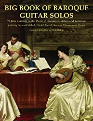 Big Book of Baroque Guitar Solos: 72 Easy Classical Guitar Pieces in Standard Notation and Tablature, Featuring the Music of Bach, Handel, Purcell, Telemann and Vivaldi by Mark Phillips (2015-10-06)