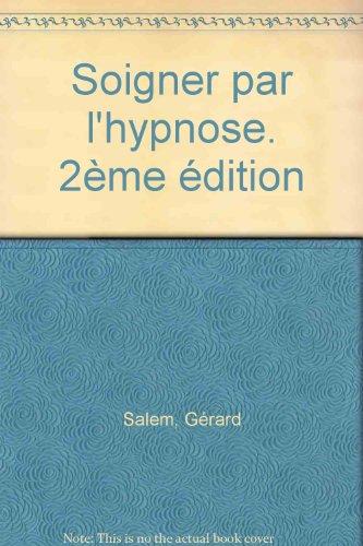 Soigner par l'hypnose. 2ème édition