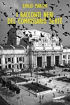 I racconti neri del Commissario Berté: Le indagini del commissario Berté di [Martini, Emilio]