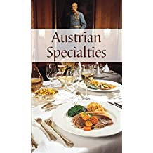 Austrian Specialties. All-time favorite recipes of the traditional Austrian Cuisine